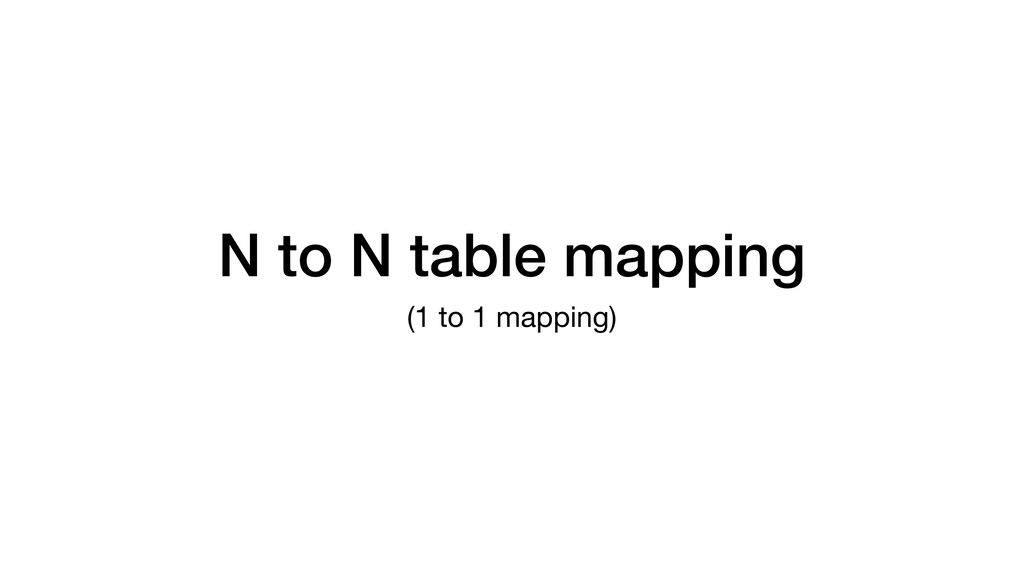 N to N table mapping (1 to 1 mapping)