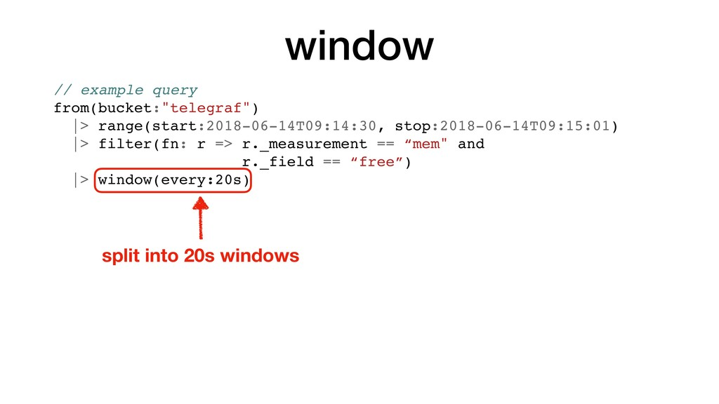 "window // example query from(bucket:""telegraf"")..."