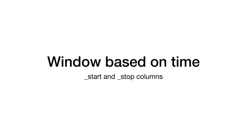 Window based on time _start and _stop columns