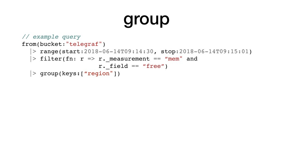 "group // example query from(bucket:""telegraf"") ..."