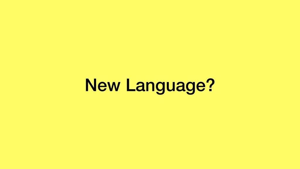 New Language?