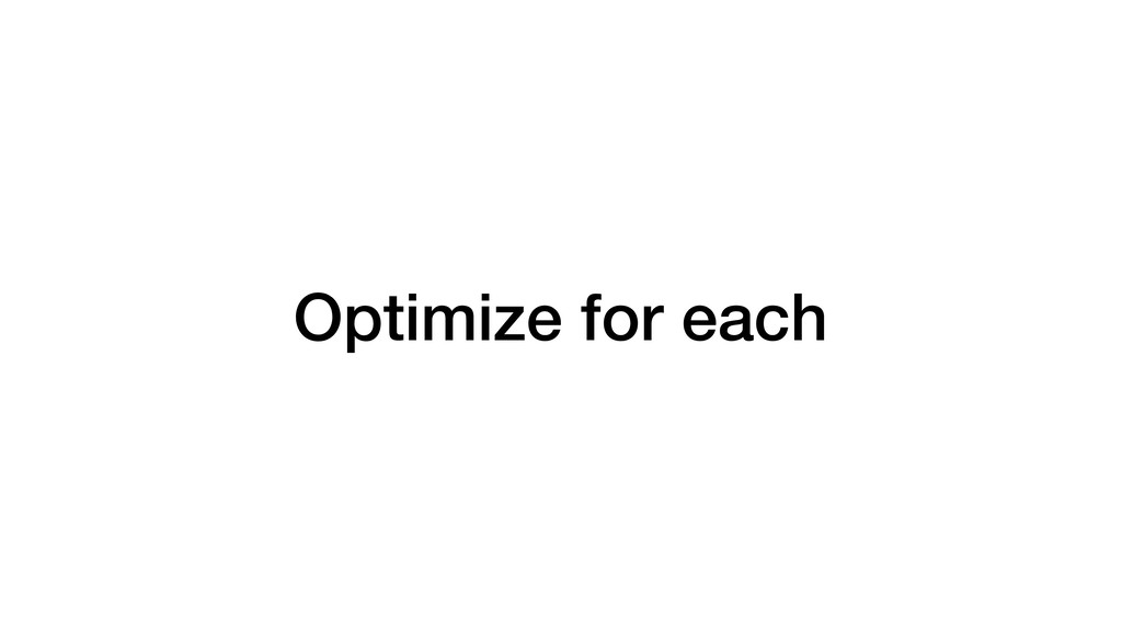 Optimize for each