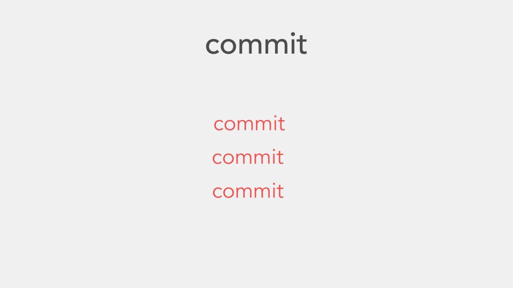 commit commit often write good commit messages ...