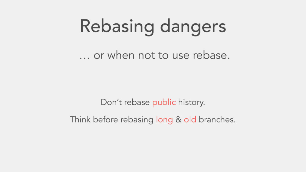 Rebasing dangers … or when not to use rebase. D...