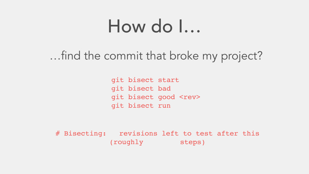 How do I… …find the commit that broke my projec...