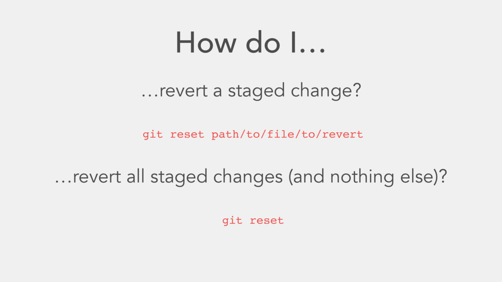 How do I… …revert a staged change? git reset pa...