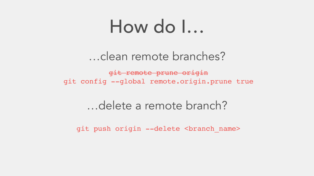 How do I… …clean remote branches? git remote pr...