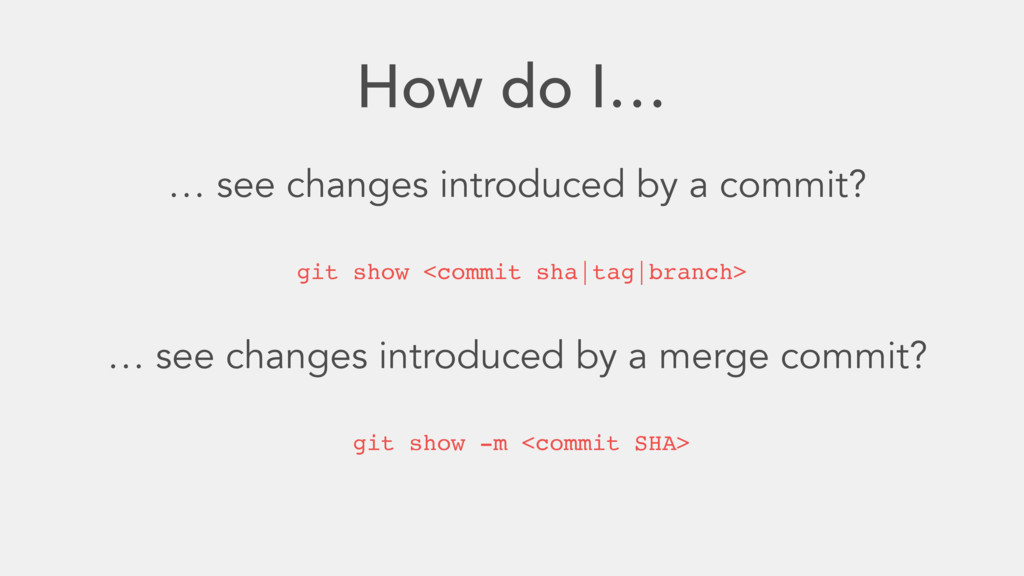 How do I… … see changes introduced by a commit?...