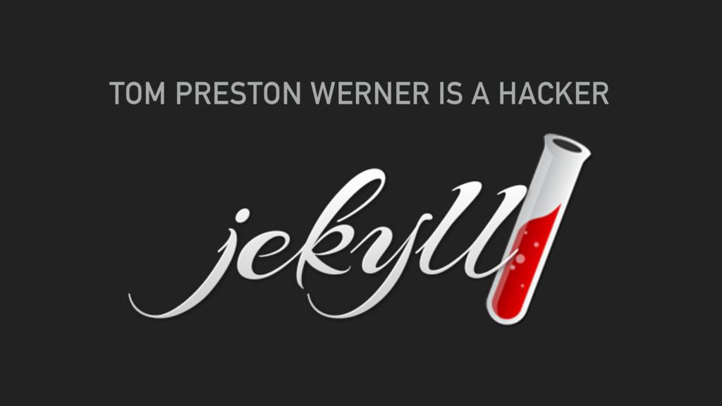 TOM PRESTON WERNER IS A HACKER