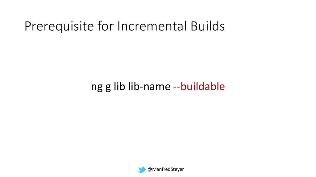 @ManfredSteyer Prerequisite for Incremental Bui...