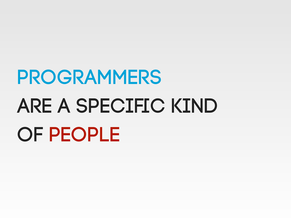 programmers are a specific kind of PeoplE