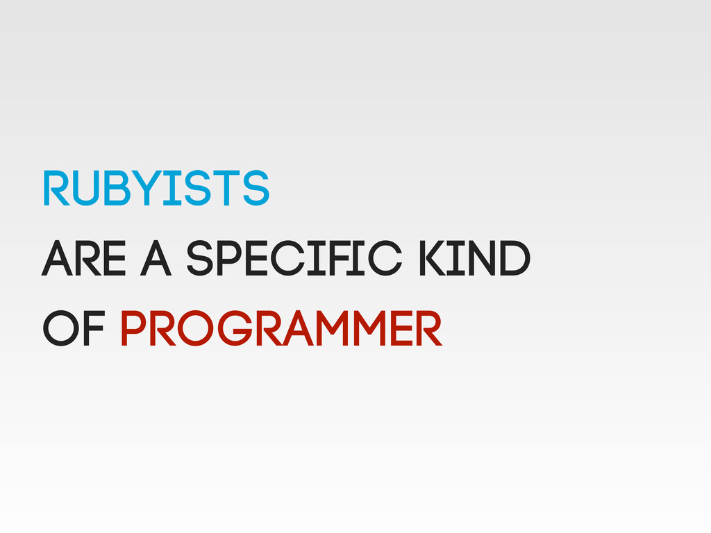Rubyists are a specific kind of PROGRAMMER