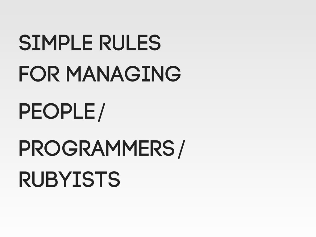 SIMPLE RULES FOR MANAGING PEOPLE/ PROGRAMMERS/ ...