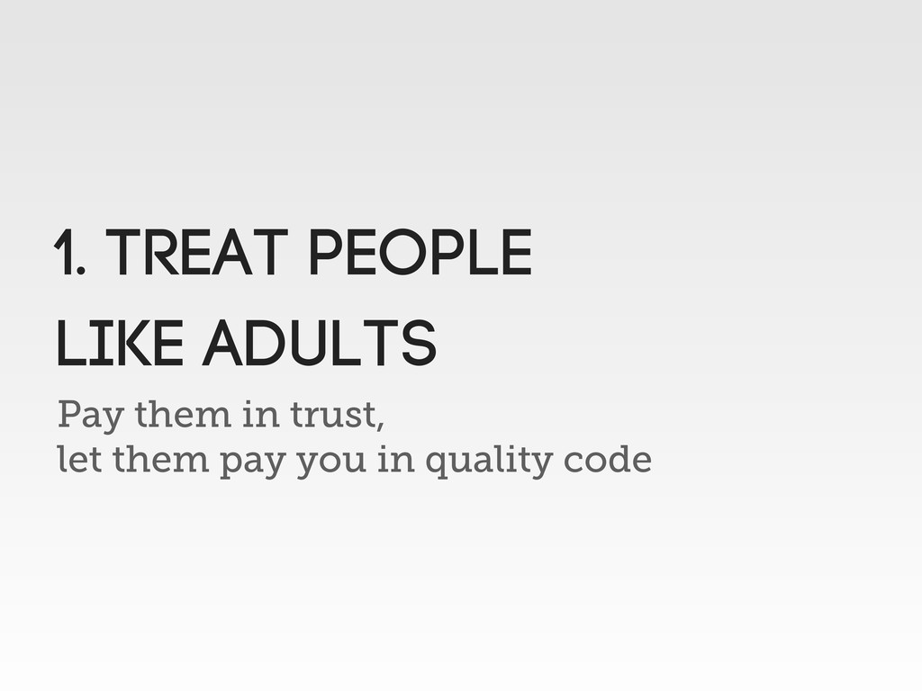 Pay them in trust, let them pay you in quality ...
