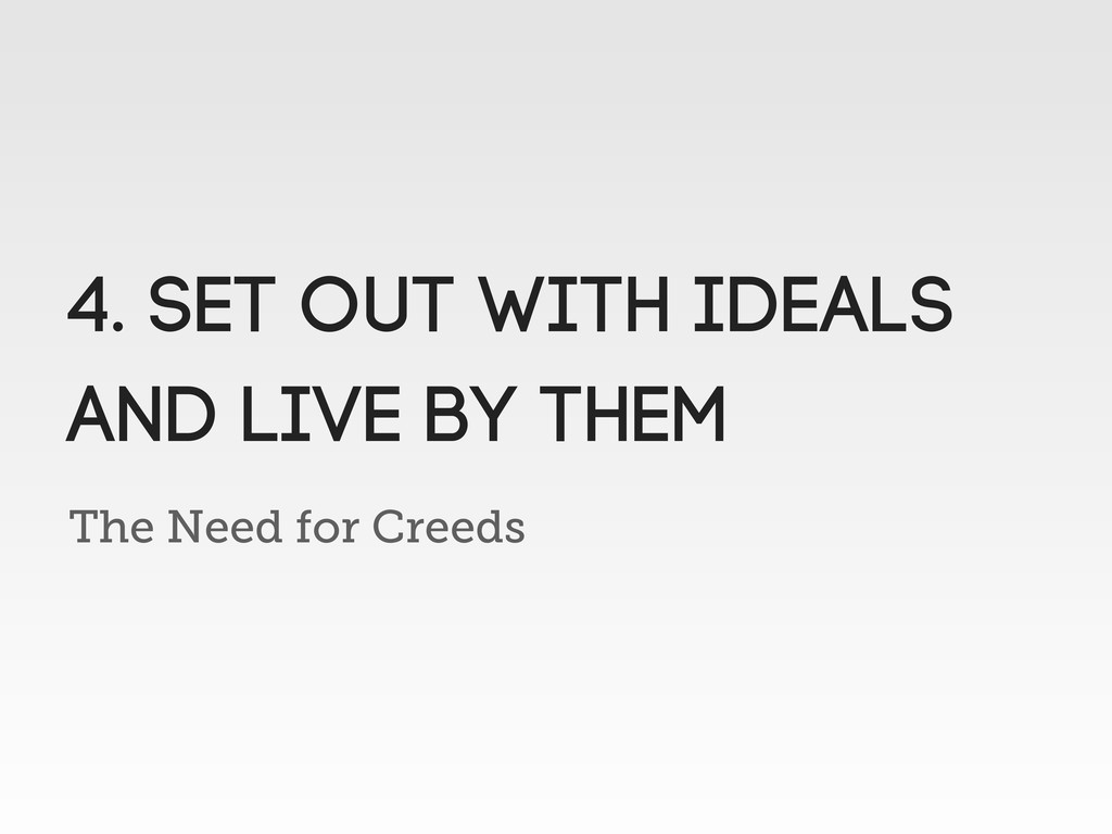The Need for Creeds 4. Set out with IDEALS and ...