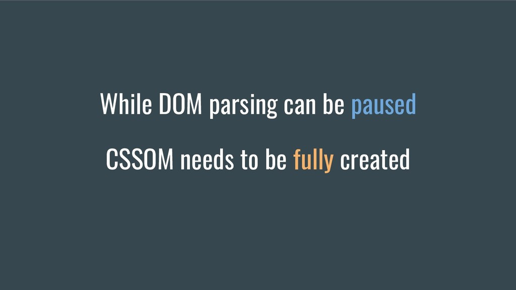 While DOM parsing can be paused CSSOM needs to ...