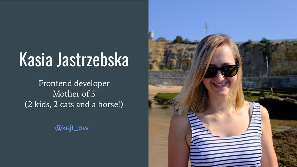 Kasia Jastrzebska Frontend developer Mother of ...