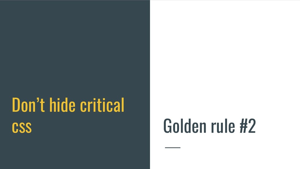 Don't hide critical css Golden rule #2