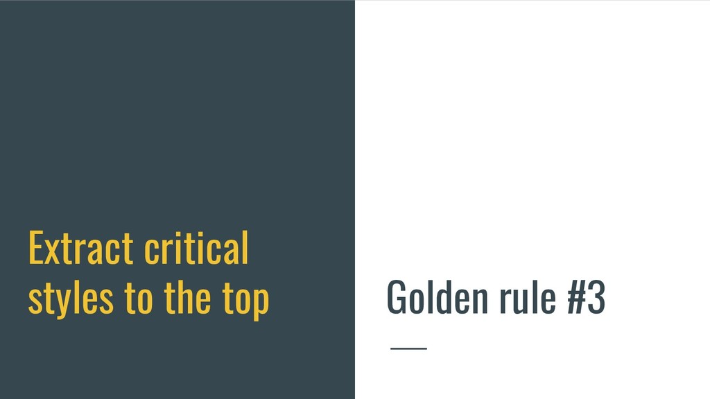 Extract critical styles to the top Golden rule ...