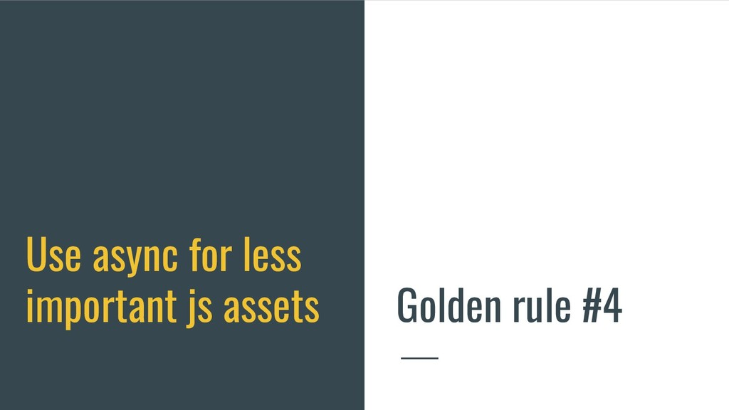 Use async for less important js assets Golden r...