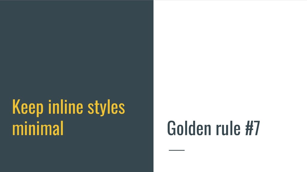 Keep inline styles minimal Golden rule #7