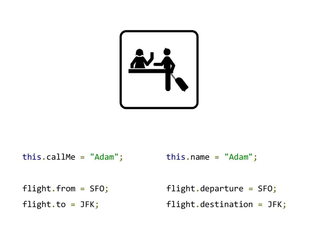 "this.callMe = ""Adam""; flight.from = SFO; flight..."