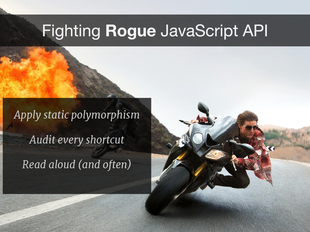Apply static polymorphism Audit every shortcut ...