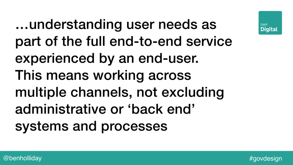 @benholliday #govdesign …understanding user nee...