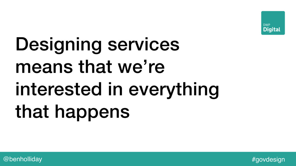@benholliday #govdesign Designing services mean...