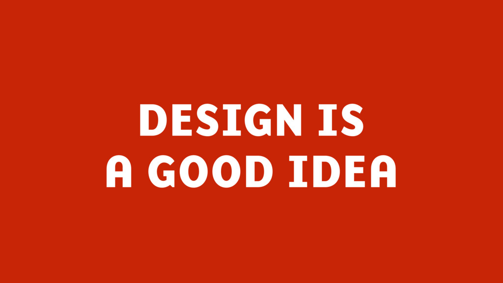 @benholliday #govdesign DESIGN IS A GOOD IDEA
