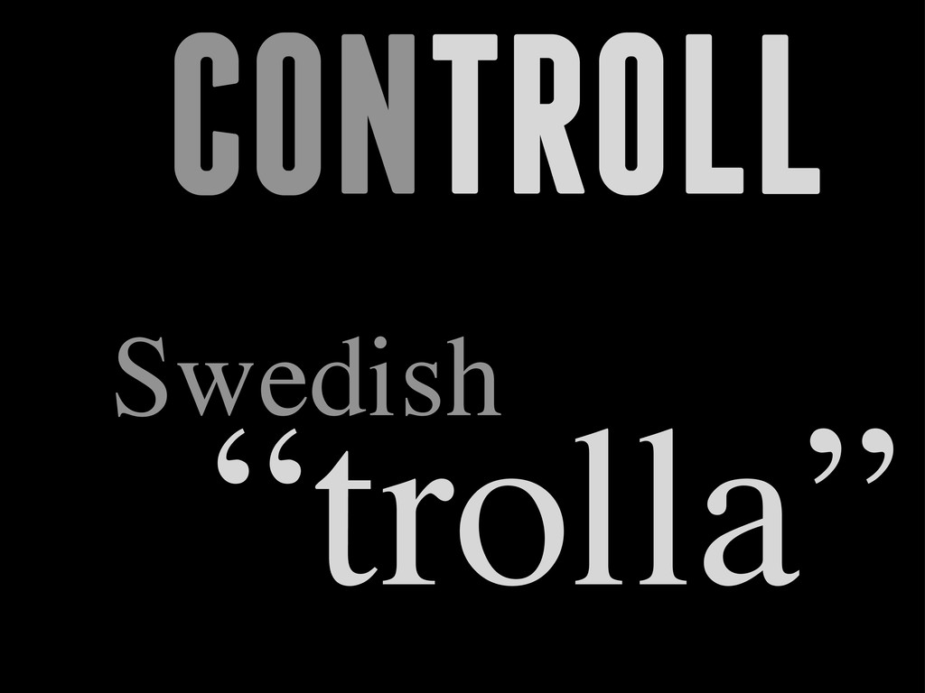 "CONTROLL Swedish ""trolla"""