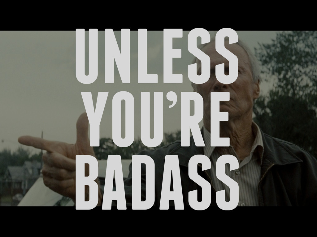 UNLESS YOU'RE BADASS