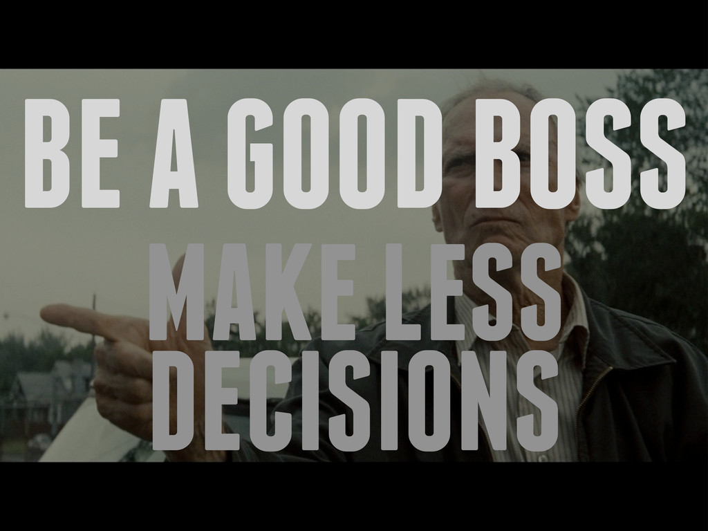 BE A GOOD BOSS MAKE LESS DECISIONS
