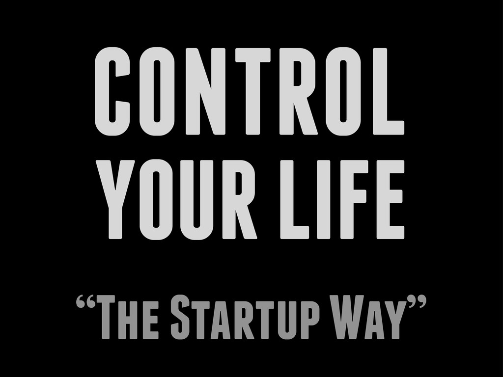 "CONTROL YOUR LIFE ""The Startup Way"""