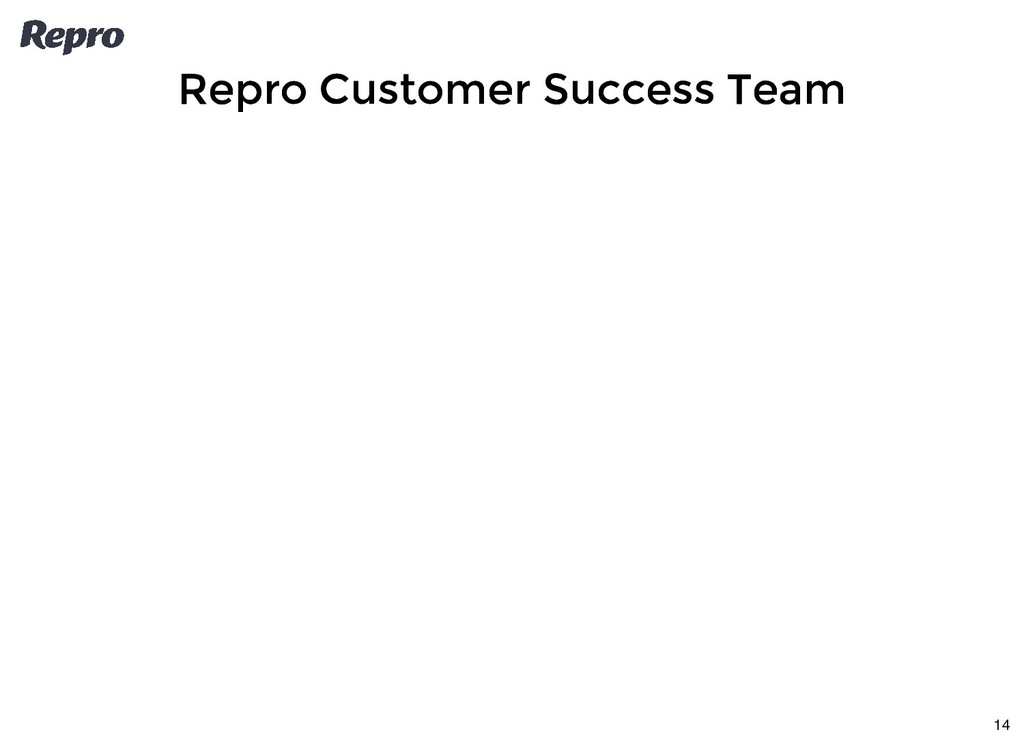 Repro Customer Success Team Repro Customer Succ...