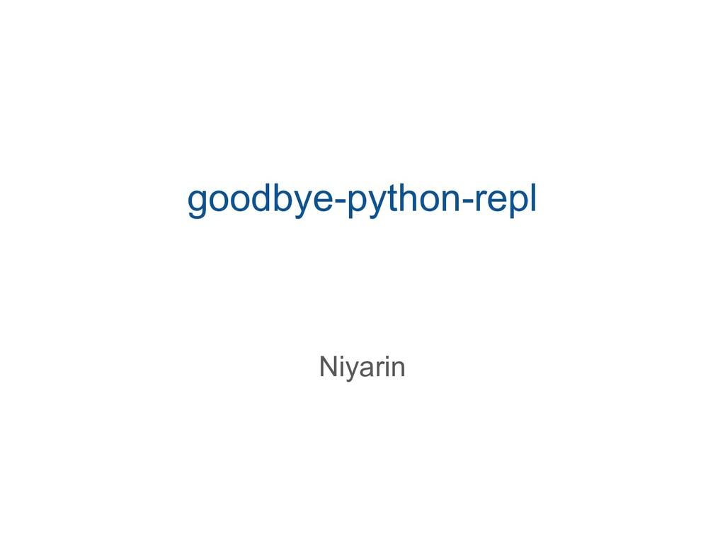 goodbye-python-repl Niyarin