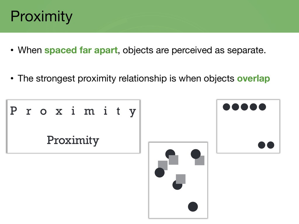 Proximity • When spaced far apart, objects are ...