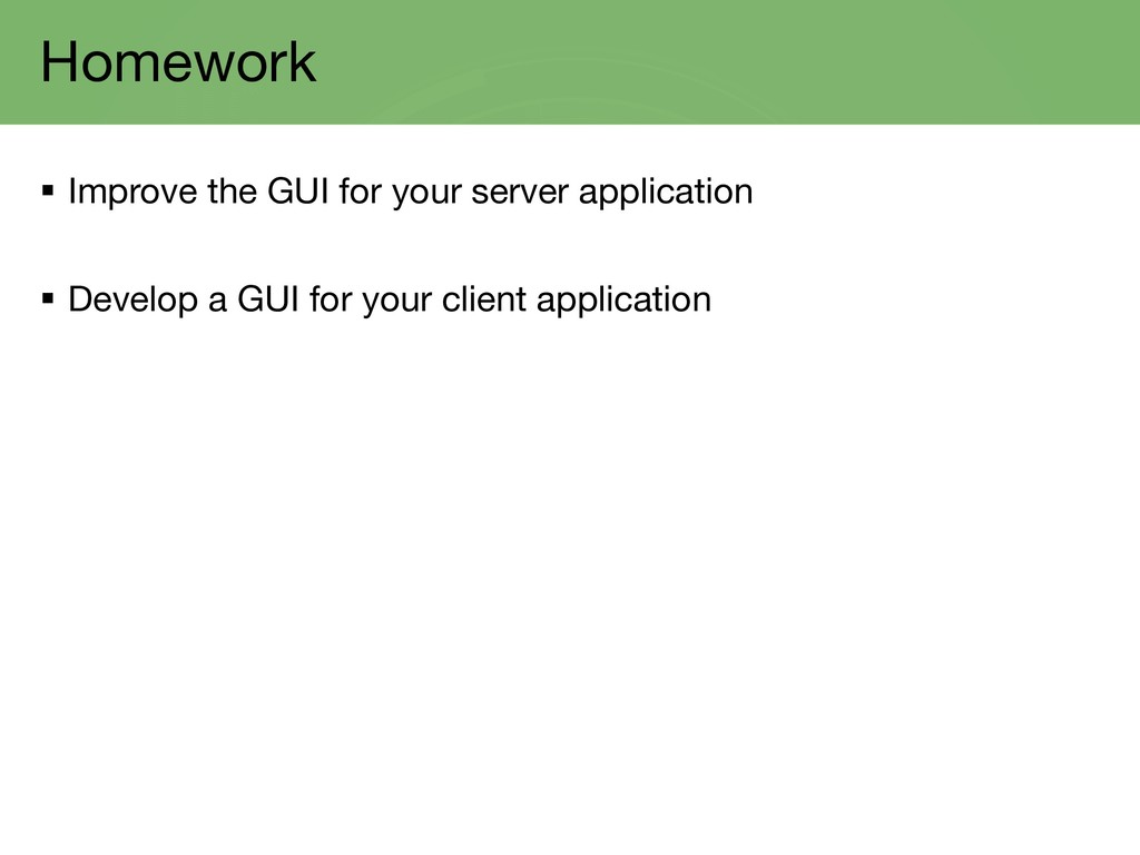 Homework § Improve the GUI for your server appl...