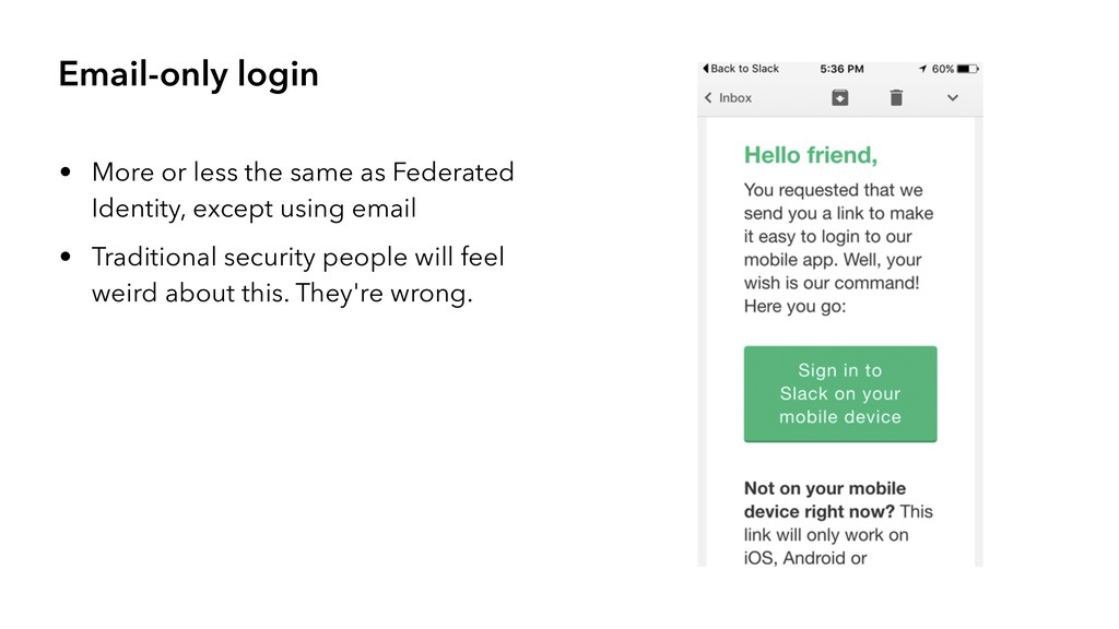 Email-only login • More or less the same as Fed...