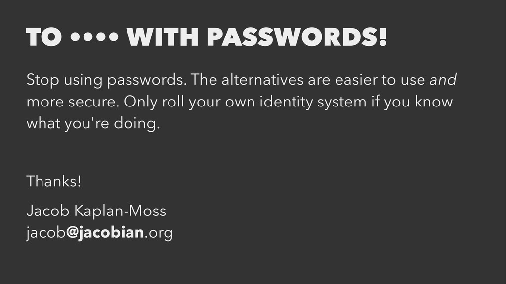 TO •••• WITH PASSWORDS! Stop using passwords. T...