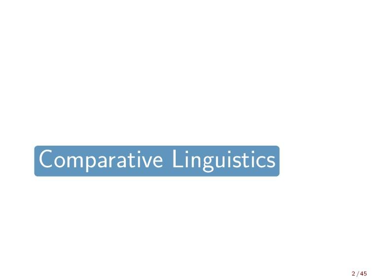 Comparative Linguistics 2 / 45