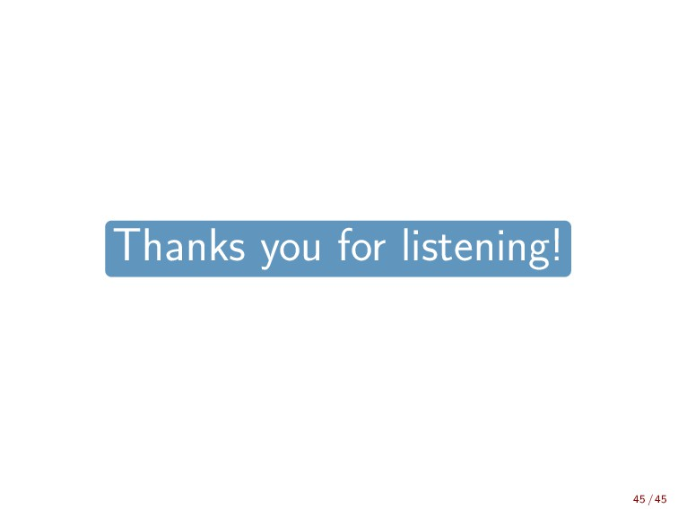 Thanks you for listening! 45 / 45