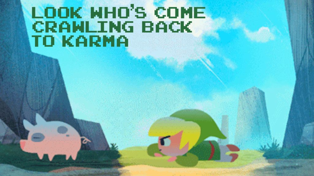 our hero comes crawling back to Karma Look who'...