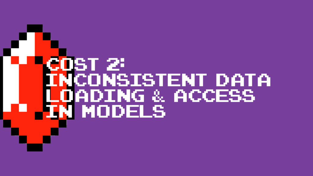 cost 2: Inconsistent data loading & access in m...