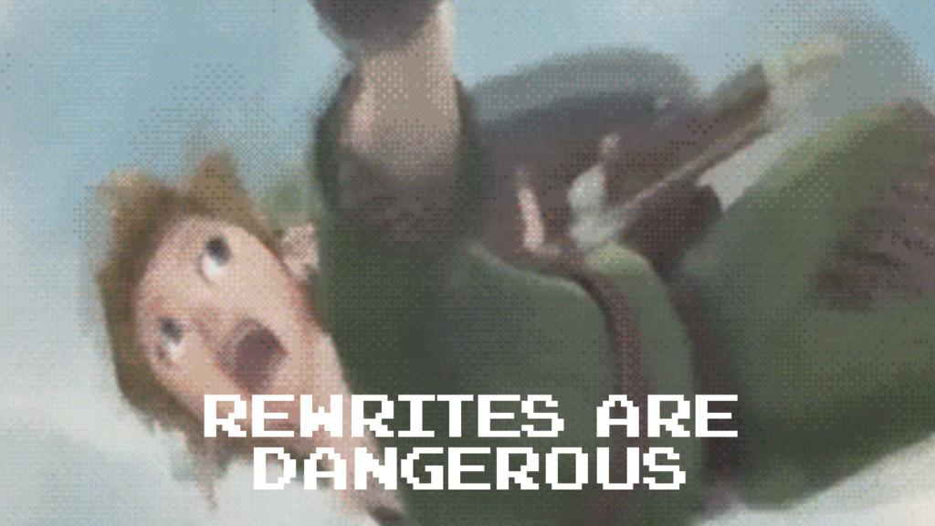 rewrites are dangerous