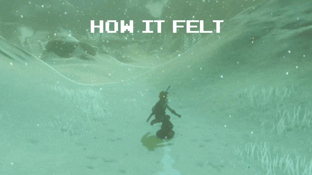 how it felt