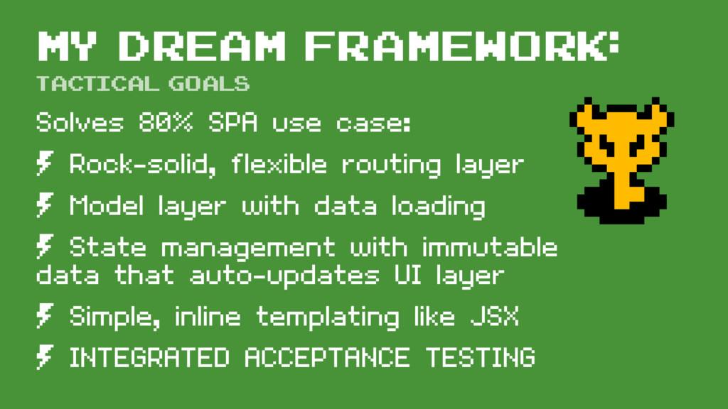 My dream framework: Solves 80% SPA use case: º ...