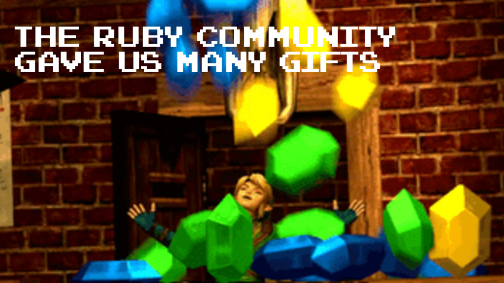 The ruby community gave us many gifts
