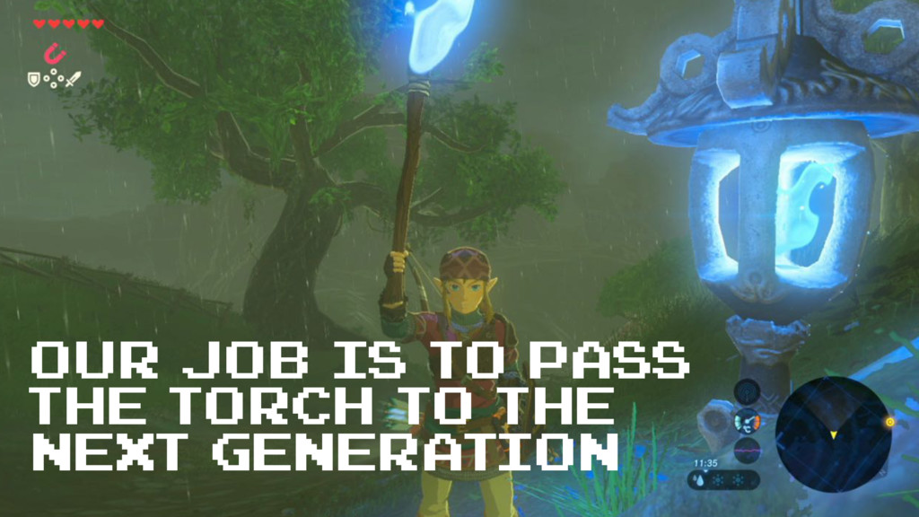 Our job is to pass the torch to the next genera...