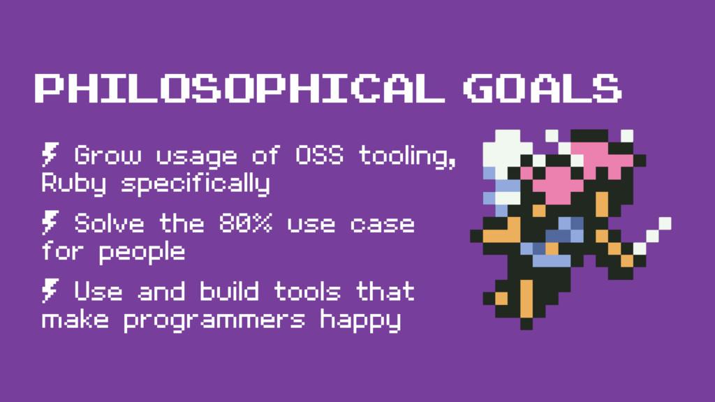 philosophical goals º Grow usage of OSS tooling...